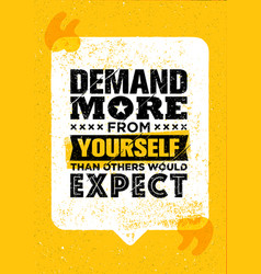 demand more from yourself than others would expect vector image