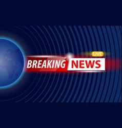 Breaking news banner on world design vector