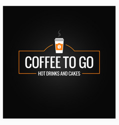 Coffee to go sign cup of coffee banner on black vector