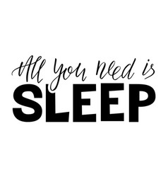 all you need is sleep lettering vector image