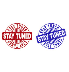 Grunge stay tuned textured round stamp seals vector