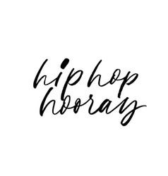 hip hop hooray phrase modern calligraphy vector image