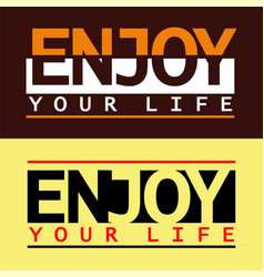 type enjoy your life vector image
