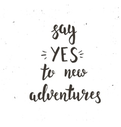 Say yes to new adventure Hand drawn typography vector image vector image