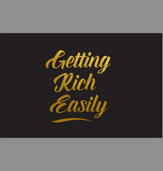 Getting rich easily gold word text typography vector