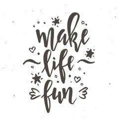 Make life fun Inspirational Hand drawn vector image