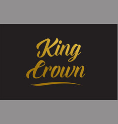 king crown gold word text typography vector image