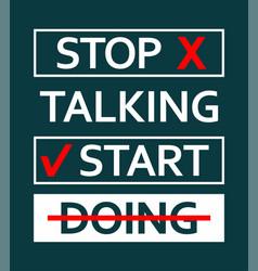 Typography slogan stop talking start doing vector