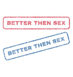better then sex textile stamps vector image