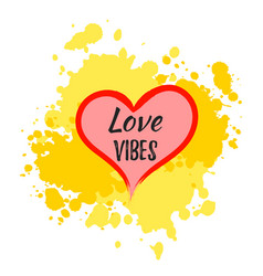 love vibes heart shape with lettering over paint vector image