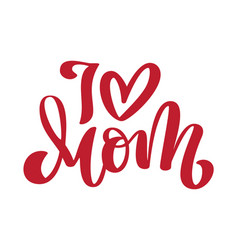 I love mom handwritten lettering text and heart vector