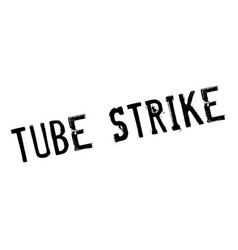 Tube strike rubber stamp vector