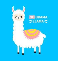 No drama llama alpaca animal cute cartoon funny vector