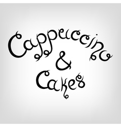 Hand-drawn Lettering Cappuccino and Cakes vector