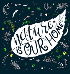 Hand lettering text - nature is our home This text vector
