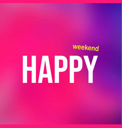 Happy weekend life quote with modern background vector