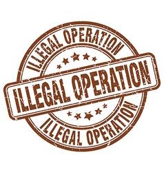 Illegal operation brown grunge round vintage vector