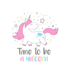 magic cute unicorn with time to be a unicorn vector image