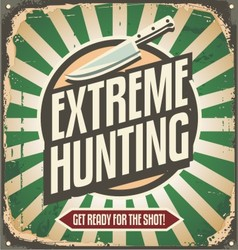Extreme hunting vintage tin sign vector image vector image
