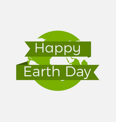 happy earth day planet earth and ribbon with text vector image vector image