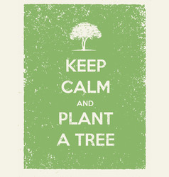 Keep calm and plant a tree eco friendly poster go vector