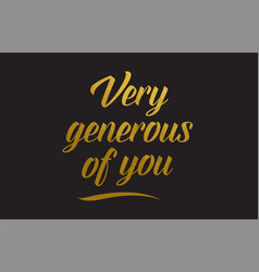 very generous of you gold word text typography vector image