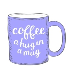 Coffee A hug in a mug Brush hand lettering vector image