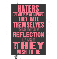 Inspiring motivation quote with text haters do vector