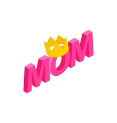 Lettering Mom and crown isometric 3d icon vector image vector image