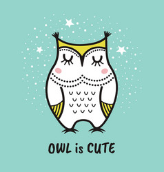 cute hand drawn owl with quote owl is cute vector image vector image