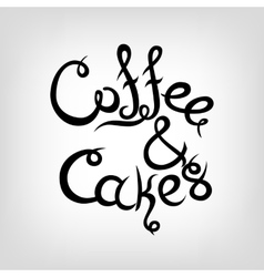 Hand-drawn Lettering Coffee and Cakes vector image