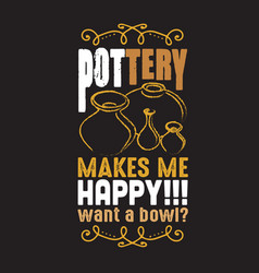 pottery quote and saying good for print design vector image