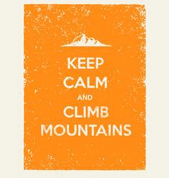 Keep calm and climb mountains creative motivation vector
