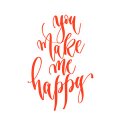 you make me happy - hand lettering inscription vector image