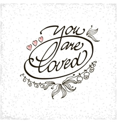 You are loved lettering handmade vector image vector image