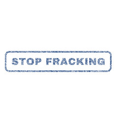 Stop fracking textile stamp vector
