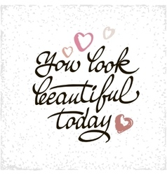 You look beautiful today lettering handmade vector image