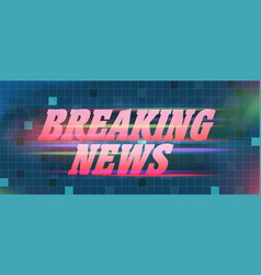 breaking news banner on abstract background vector image