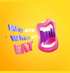 We are what we eat poster open mouth with text vector