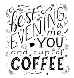 hand drawn lettering quote - best evening is vector image