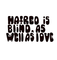 hatred is blind as well as love romantic saying vector image