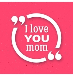 I love you Mom Happy Mother Day background vector