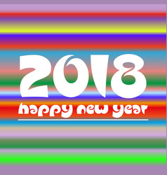 happy new year 2018 on colorful abstract stripped vector image