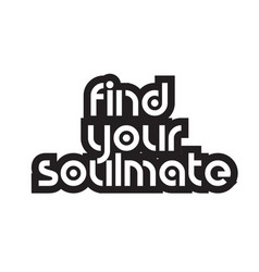 Bold text find your soulmate inspiring quotes vector