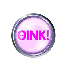 Pink button oink and squeal chomp grunting vector