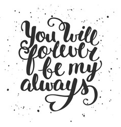 Quote you will forever be my always handwritten vector
