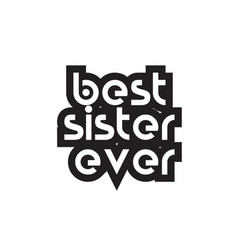Bold text best sister ever inspiring quotes text vector