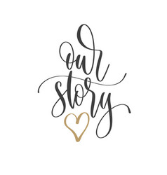 Our story - hand lettering inscription text vector