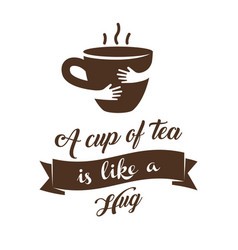 A cup of tea is like a hug vector