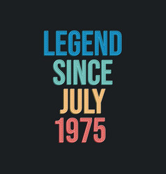 Legend since july 1975 - retro vintage birthday vector